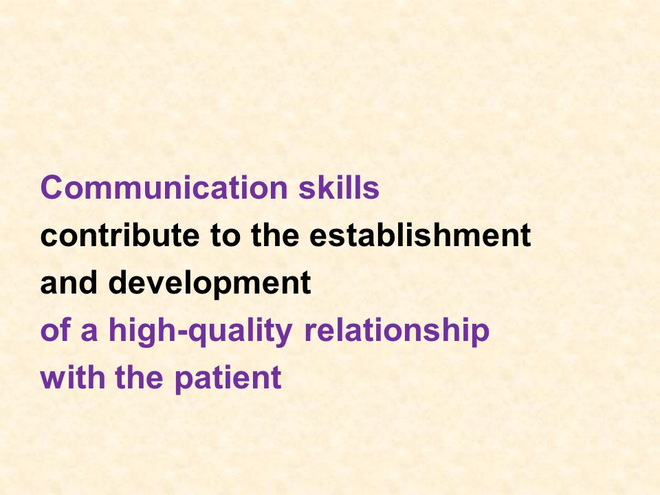 Communication skills contribute to the establishment and development of a high-quality relationship with the patient