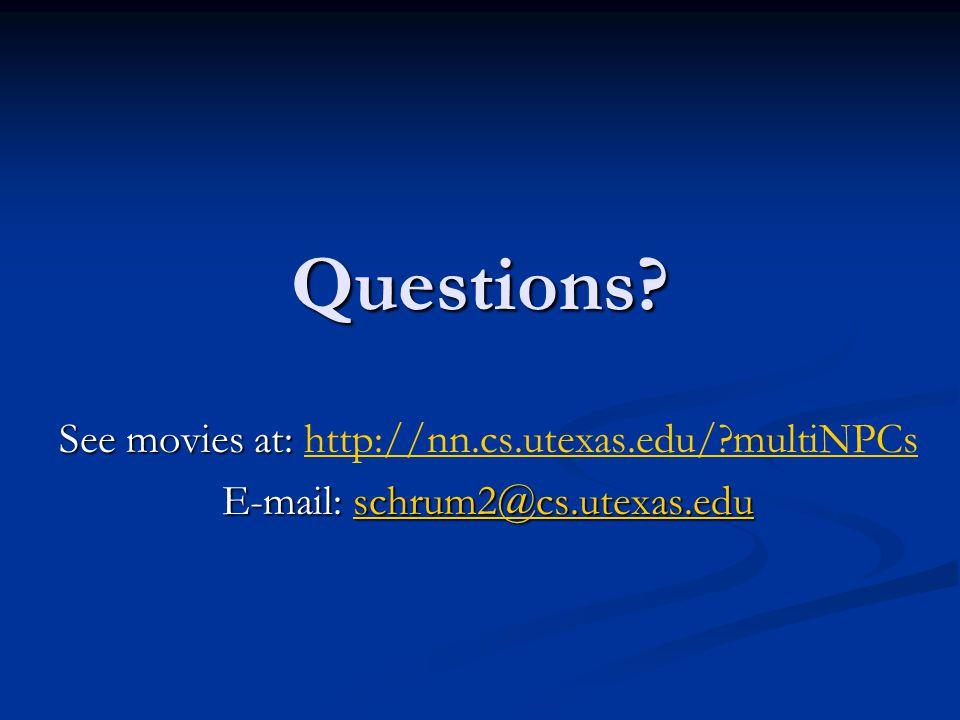 Questions? See movies at: See movies at: http://nn.cs.utexas.edu/?multiNPCshttp://nn.cs.utexas.edu/?multiNPCs E-mail: schrum2@cs.utexas.edu schrum2@cs