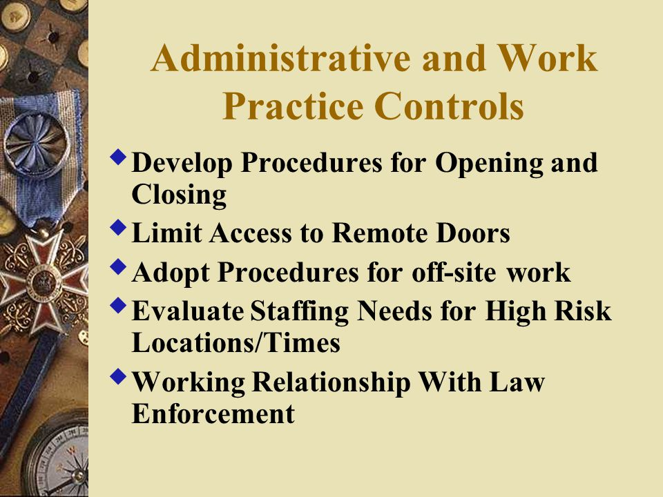 Administrative and Work Practice Controls  Develop Procedures for Opening and Closing  Limit Access to Remote Doors  Adopt Procedures for off-site