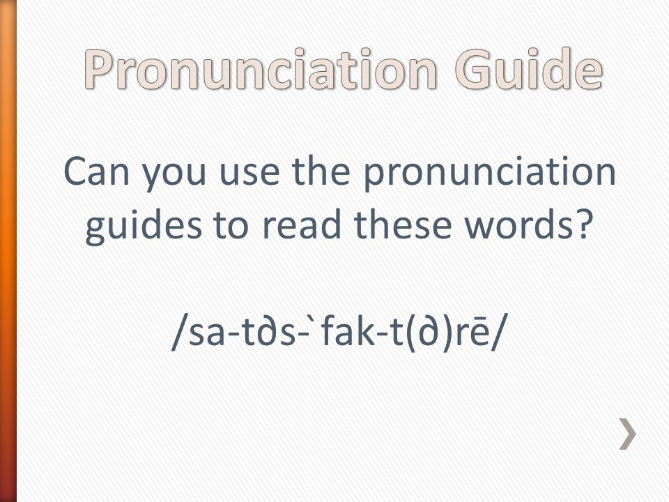 Can you use the pronunciation guides to read these words /sa-t∂s- ̀fak-t(∂)rē/