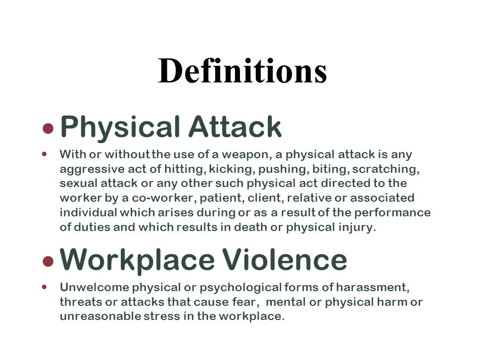Definitions  Harassment  The act of someone creating a hostile work environment through unwelcome words, actions or physical contact or stalking behavior NOT resulting in physical harm.