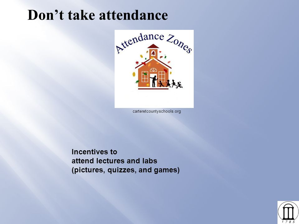Don't take attendance Incentives to attend lectures and labs (pictures, quizzes, and games) carteretcountyschools.org