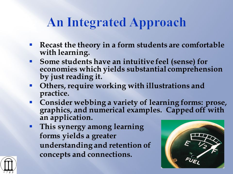  Recast the theory in a form students are comfortable with learning.