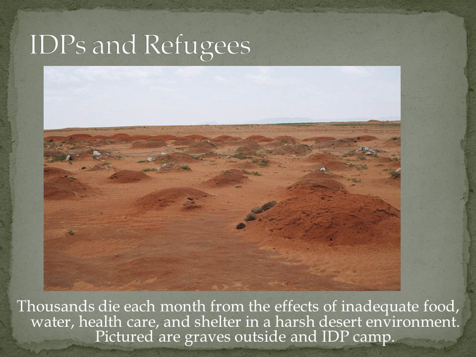Thousands die each month from the effects of inadequate food, water, health care, and shelter in a harsh desert environment.