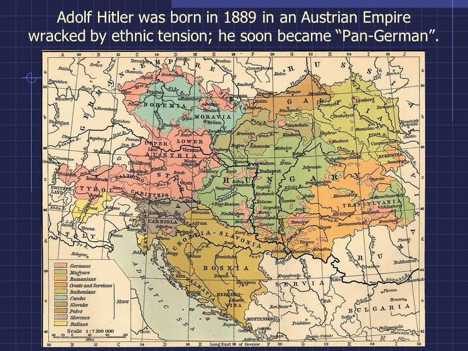 Adolf Hitler was born in 1889 in an Austrian Empire wracked by ethnic tension; he soon became Pan-German .