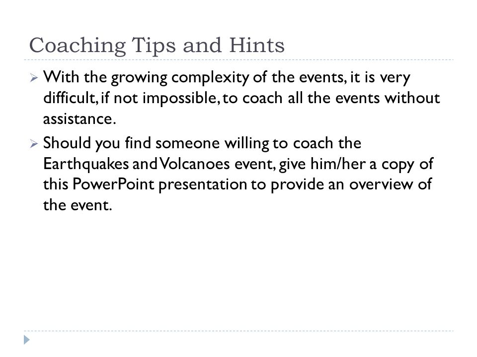 Coaching Tips and Hints  With the growing complexity of the events, it is very difficult, if not impossible, to coach all the events without assistan