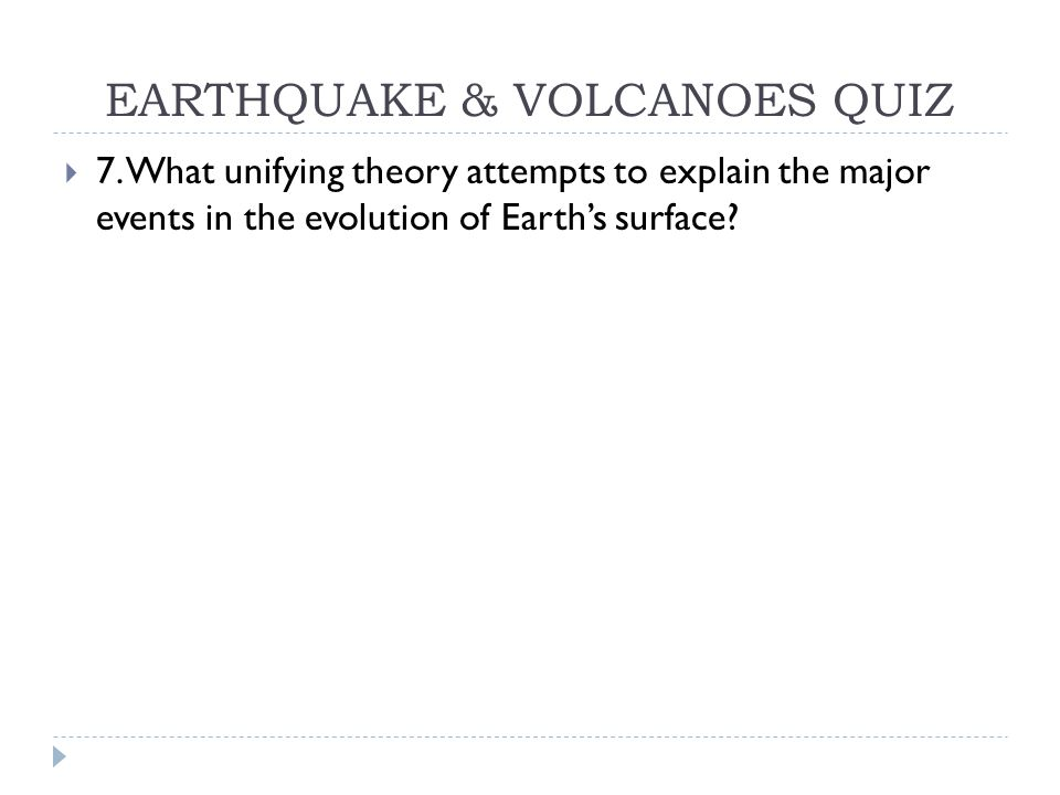 EARTHQUAKE & VOLCANOES QUIZ  7. What unifying theory attempts to explain the major events in the evolution of Earth's surface?