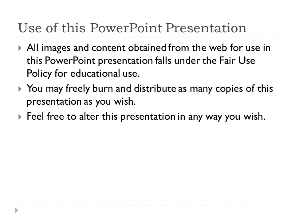 Use of this PowerPoint Presentation  All images and content obtained from the web for use in this PowerPoint presentation falls under the Fair Use Po