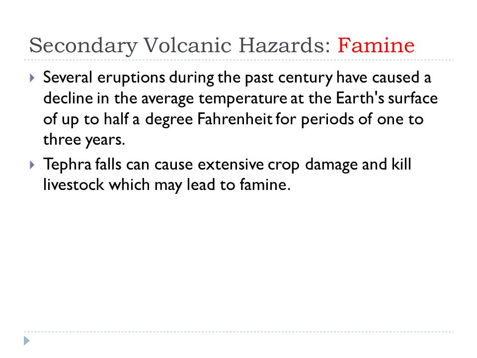 Secondary Volcanic Hazards: Famine  Several eruptions during the past century have caused a decline in the average temperature at the Earth's surface