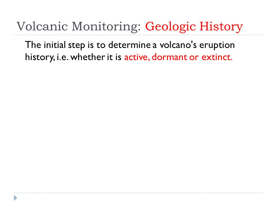 Volcanic Monitoring: Geologic History The initial step is to determine a volcano s eruption history, i.e.