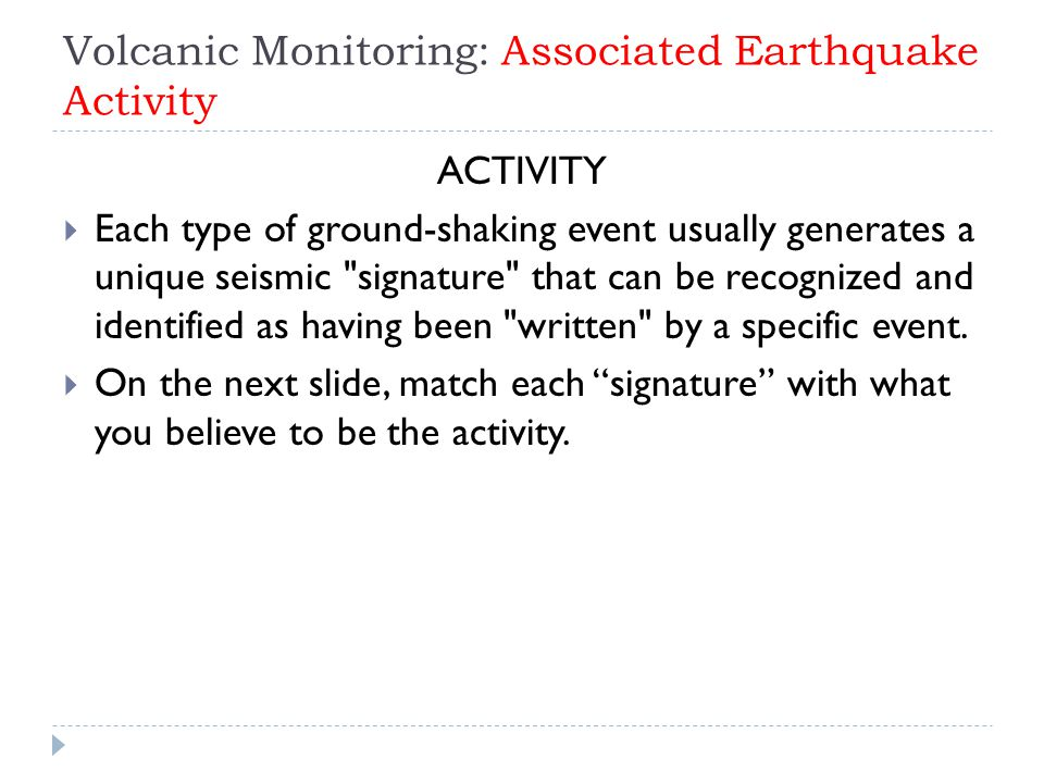 Volcanic Monitoring: Associated Earthquake Activity ACTIVITY  Each type of ground-shaking event usually generates a unique seismic