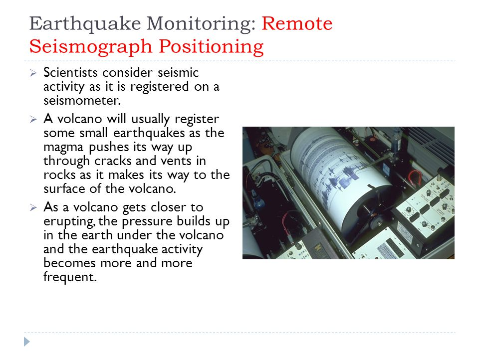 Earthquake Monitoring: Remote Seismograph Positioning  Scientists consider seismic activity as it is registered on a seismometer.  A volcano will us