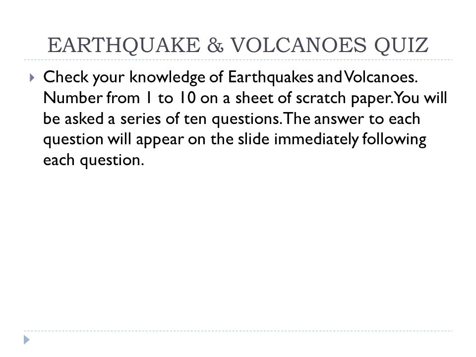 EARTHQUAKE & VOLCANOES QUIZ  Check your knowledge of Earthquakes and Volcanoes.