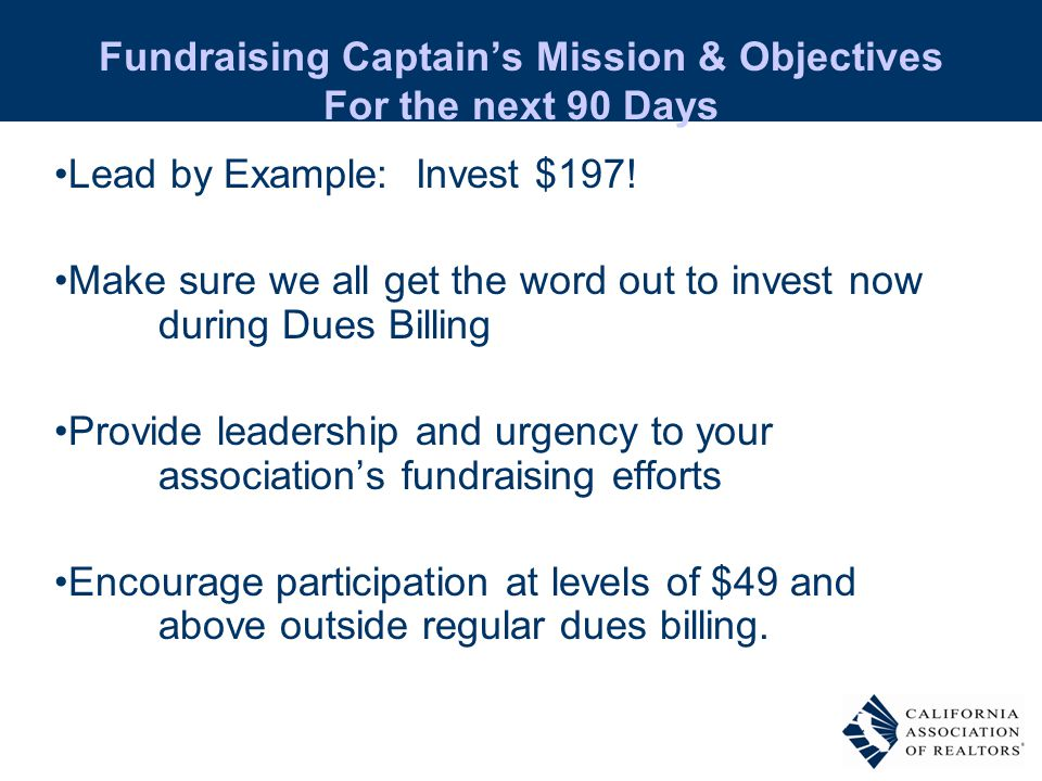 Fundraising Captain's Mission & Objectives For the next 90 Days Lead by Example: Invest $197.