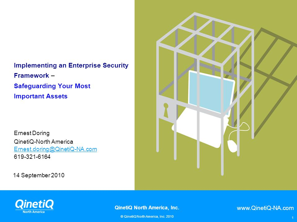 www.QinetiQ-NA.com © QinetiQ North America, Inc. 2010 QinetiQ North America, Inc. 1 Implementing an Enterprise Security Framework – Safeguarding Your