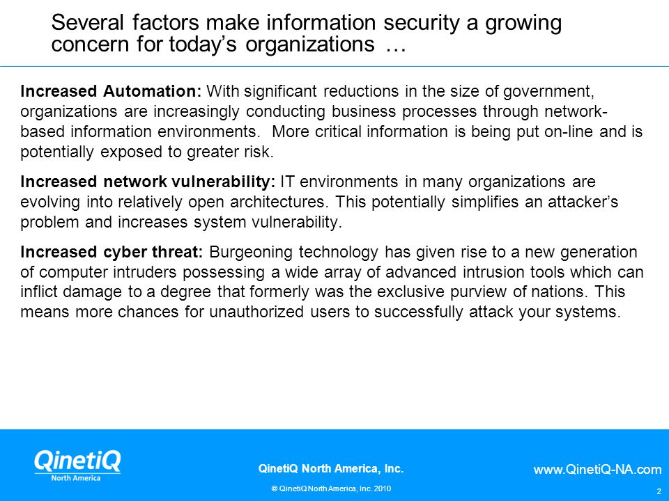 www.QinetiQ-NA.com © QinetiQ North America, Inc. 2010 QinetiQ North America, Inc. Several factors make information security a growing concern for toda