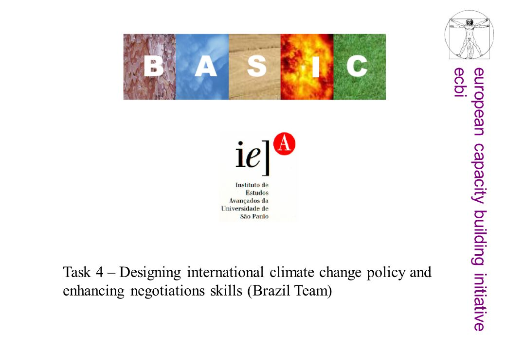 european capacity building initiativeecbi Task 4 – Designing international climate change policy and enhancing negotiations skills (Brazil Team)