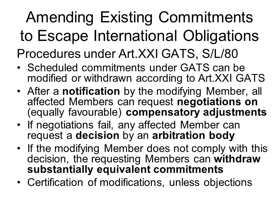 Amending Existing Commitments to Escape International Obligations Procedures under Art.XXI GATS, S/L/80 Scheduled commitments under GATS can be modifi