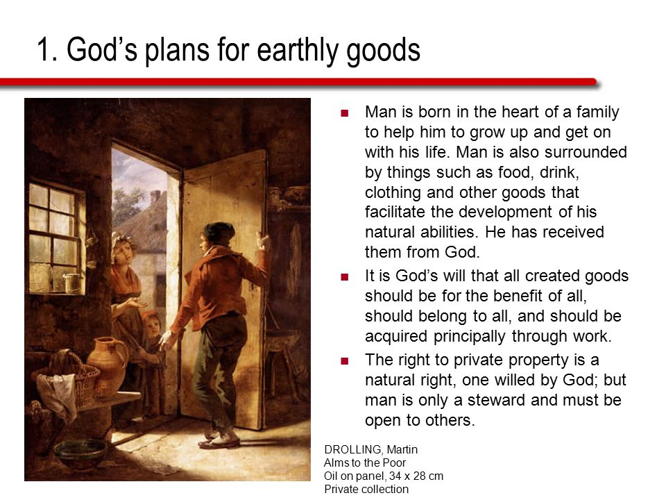 1. God's plans for earthly goods Man is born in the heart of a family to help him to grow up and get on with his life. Man is also surrounded by thing