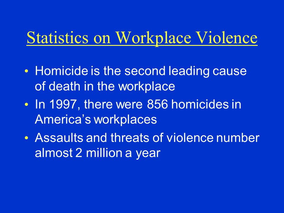 Statistics on Workplace Violence Homicide is the second leading cause of death in the workplace In 1997, there were 856 homicides in America's workpla