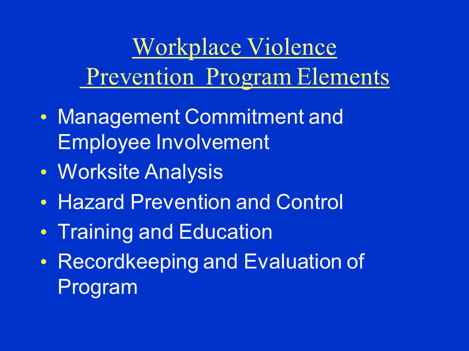 Workplace Violence Prevention Program Elements Management Commitment and Employee Involvement Worksite Analysis Hazard Prevention and Control Training