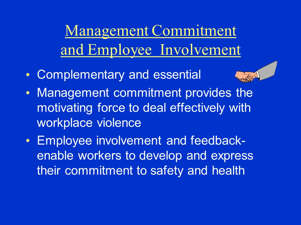 Management Commitment and Employee Involvement Complementary and essential Management commitment provides the motivating force to deal effectively wit