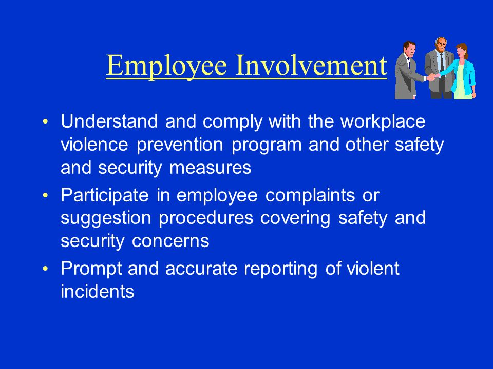Employee Involvement Understand and comply with the workplace violence prevention program and other safety and security measures Participate in employ