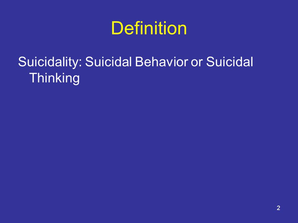 2 Definition Suicidality: Suicidal Behavior or Suicidal Thinking