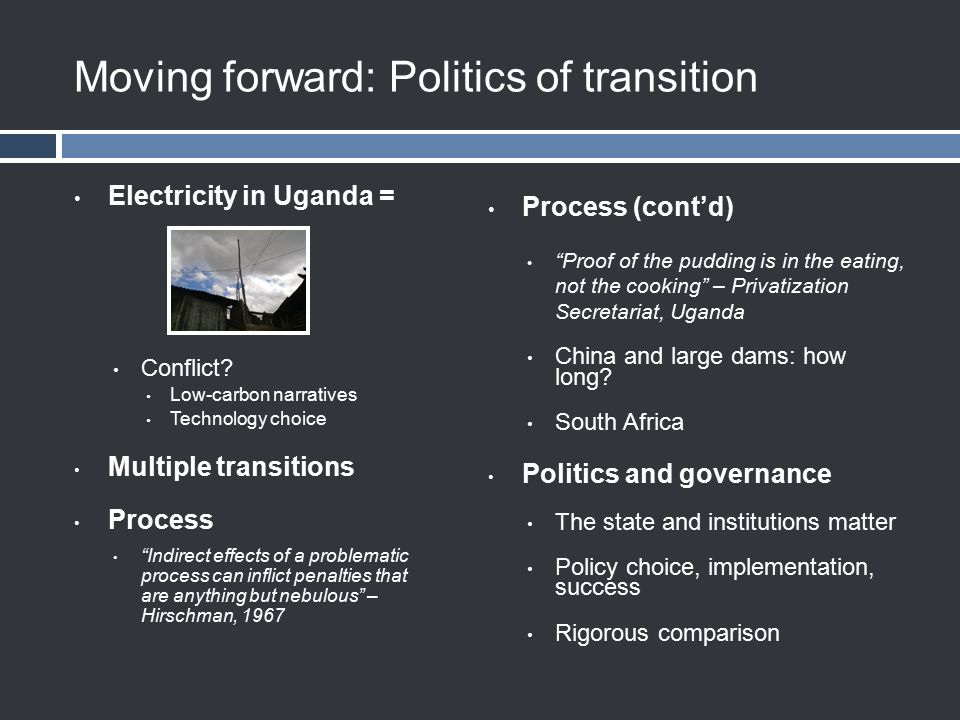 Moving forward: Politics of transition Electricity in Uganda = Conflict.