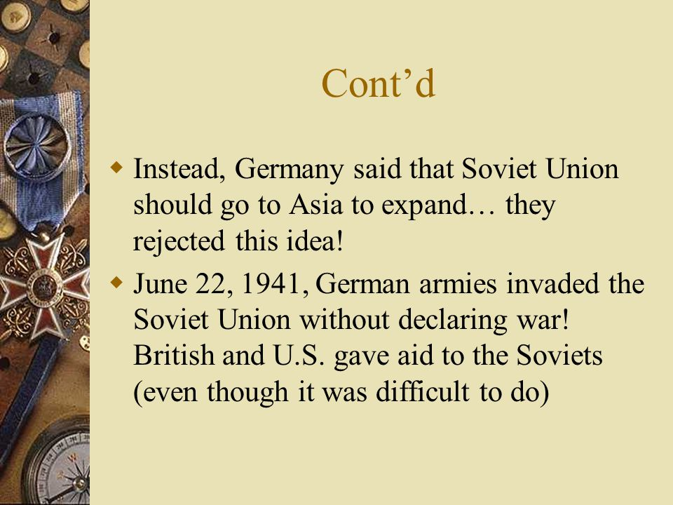 Cont'd  Instead, Germany said that Soviet Union should go to Asia to expand… they rejected this idea.