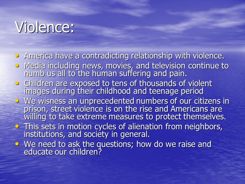 Violence: America have a contradicting relationship with violence.