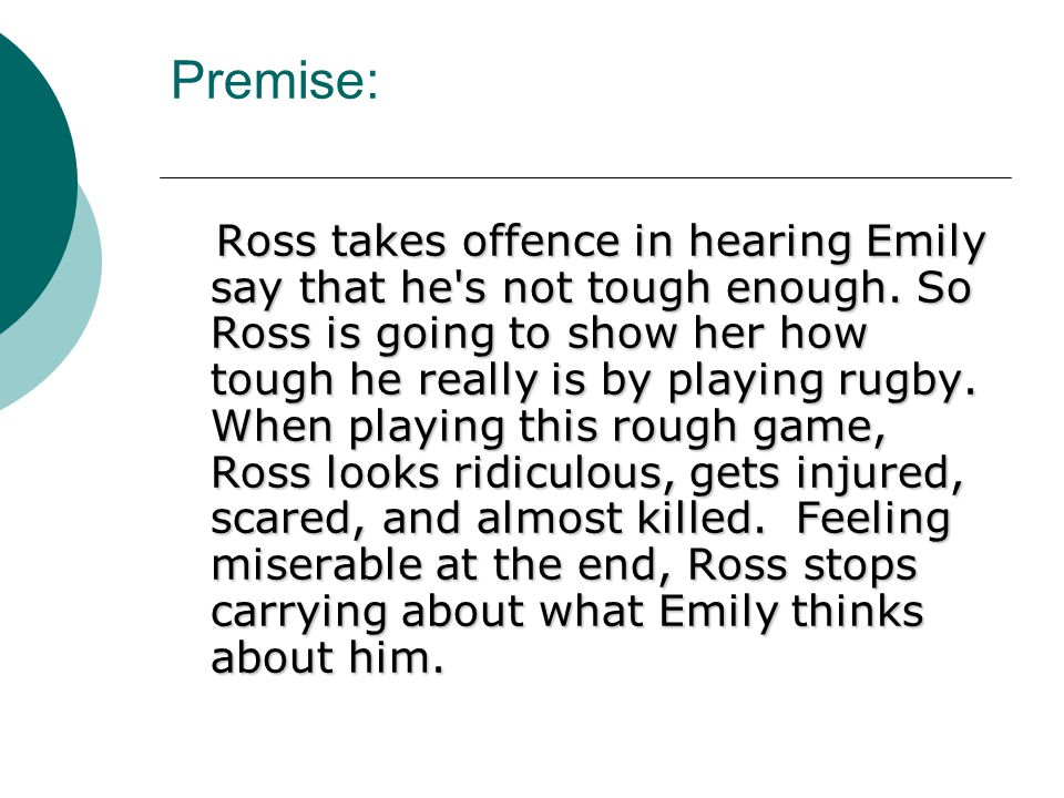 Premise: Ross takes offence in hearing Emily say that he s not tough enough.