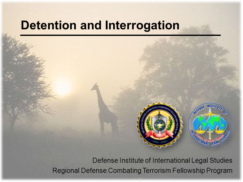 Detention and Interrogation Defense Institute of International Legal Studies Regional Defense Combating Terrorism Fellowship Program