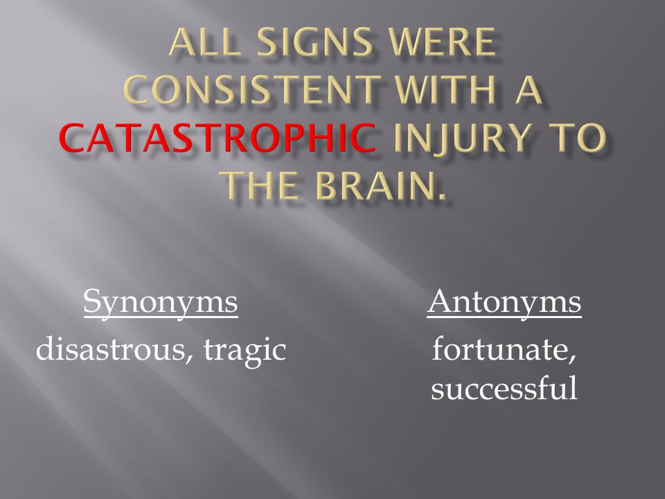 Synonyms disastrous, tragic Antonyms fortunate, successful