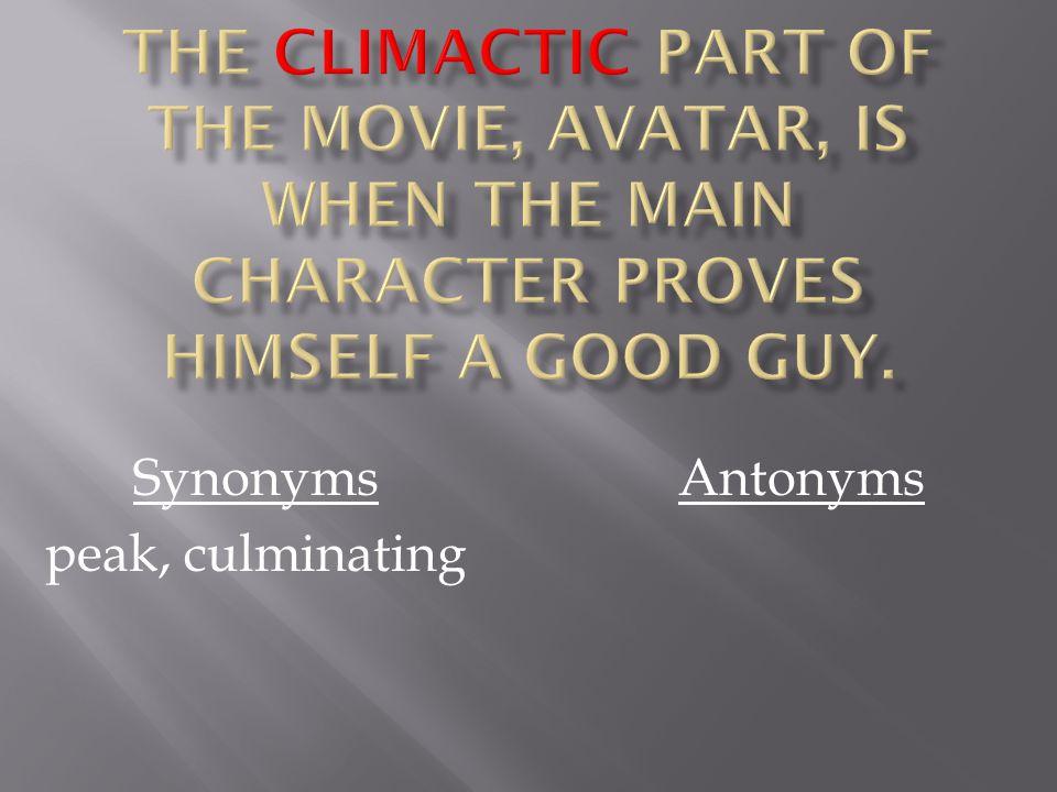 Synonyms peak, culminating Antonyms