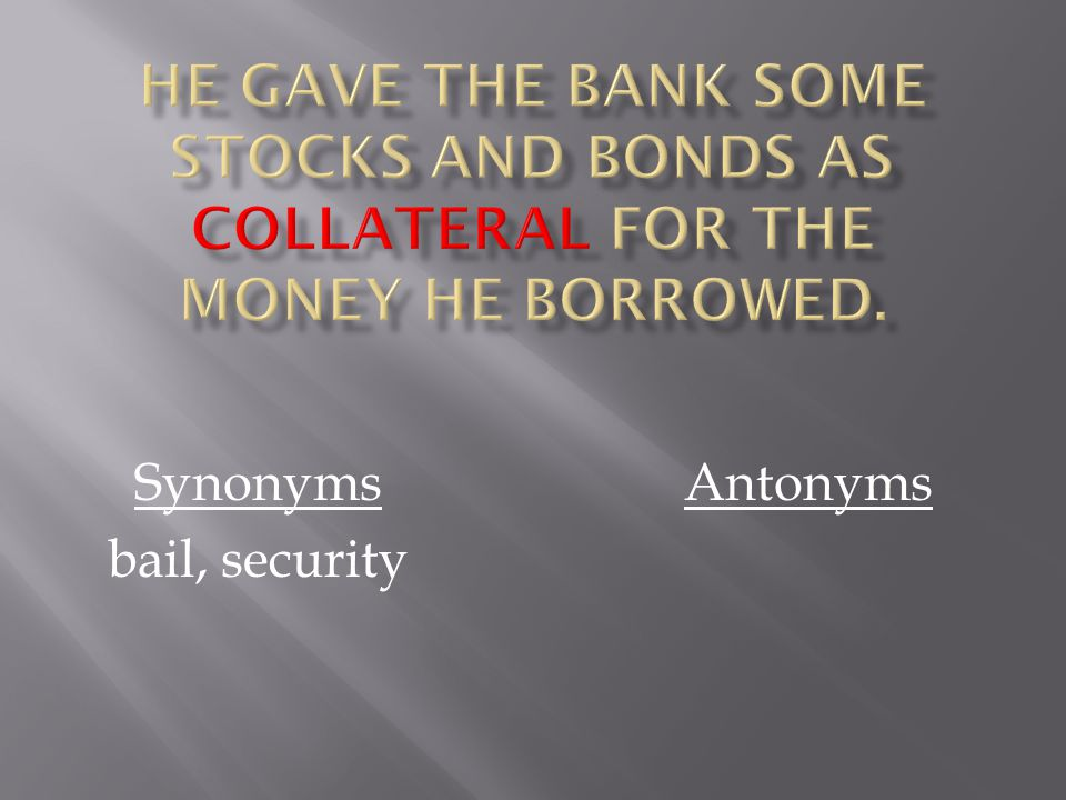 Synonyms bail, security Antonyms