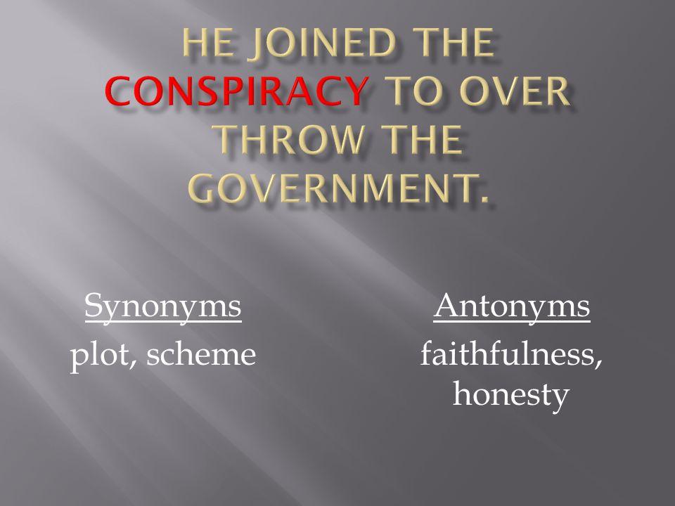 Synonyms plot, scheme Antonyms faithfulness, honesty