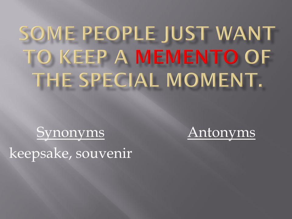 Synonyms keepsake, souvenir Antonyms