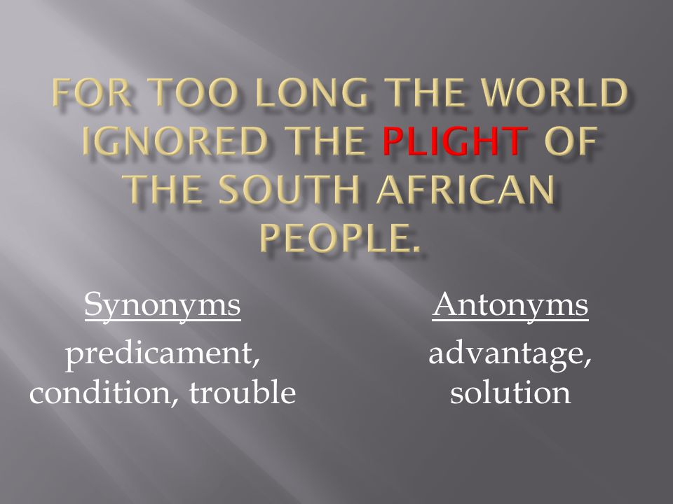Synonyms predicament, condition, trouble Antonyms advantage, solution