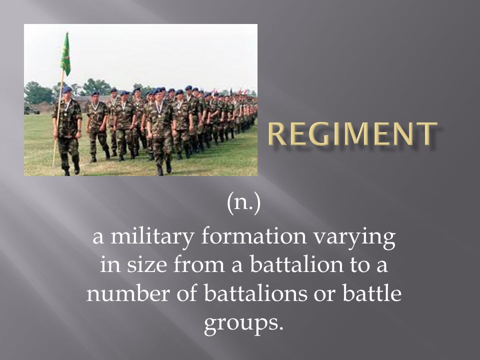 (n.) a military formation varying in size from a battalion to a number of battalions or battle groups.