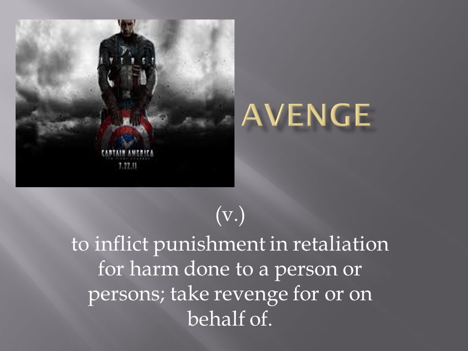 (v.) to inflict punishment in retaliation for harm done to a person or persons; take revenge for or on behalf of.