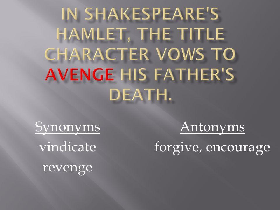 Synonyms vindicate revenge Antonyms forgive, encourage