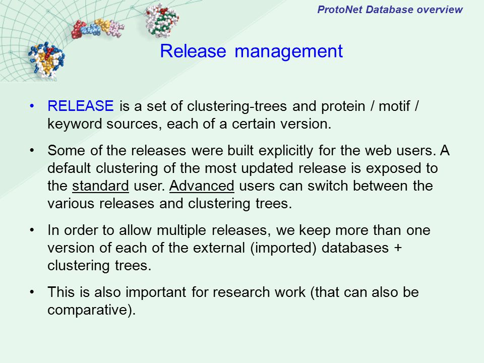 ProtoNet Database overview Release management RELEASE is a set of clustering-trees and protein / motif / keyword sources, each of a certain version.