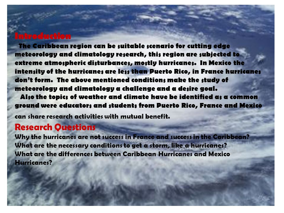 Introduction The Caribbean region can be suitable scenario for cutting edge meteorology and climatology research, this region are subjected to extreme atmospheric disturbances, mostly hurricanes.