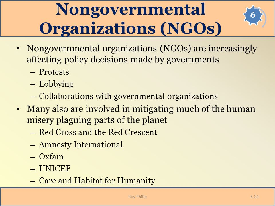 Nongovernmental Organizations (NGOs) Nongovernmental organizations (NGOs) are increasingly affecting policy decisions made by governments – Protests –