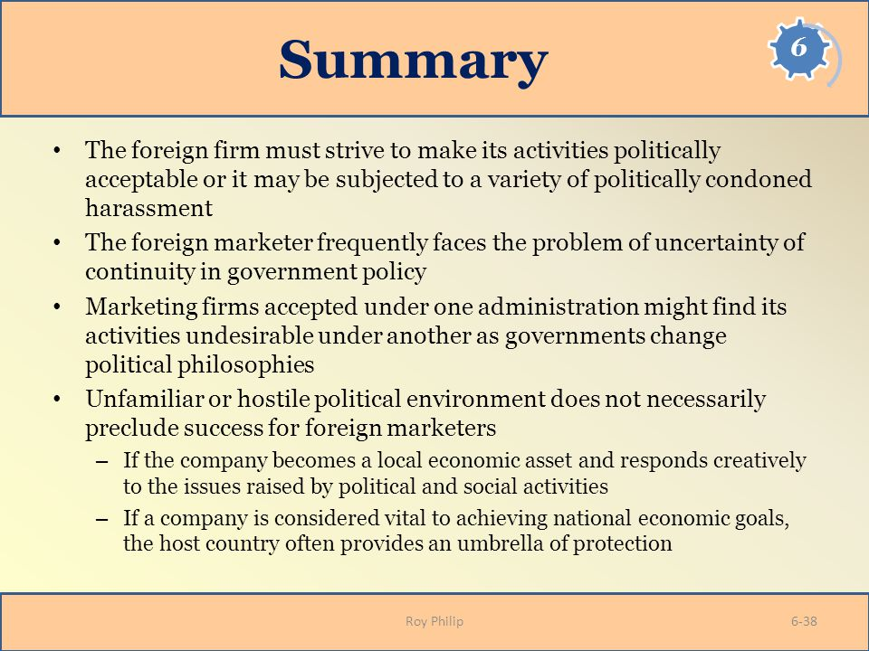 Summary The foreign firm must strive to make its activities politically acceptable or it may be subjected to a variety of politically condoned harassm