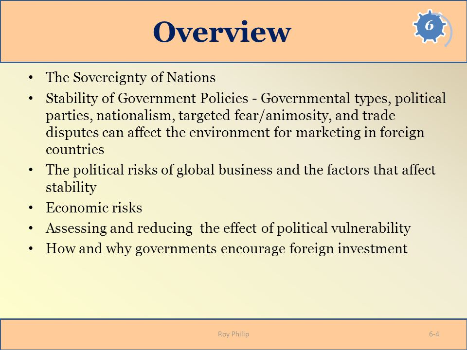 Overview The Sovereignty of Nations Stability of Government Policies - Governmental types, political parties, nationalism, targeted fear/animosity, an