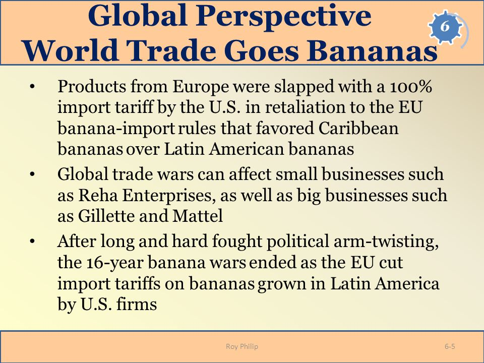 Global Perspective World Trade Goes Bananas Products from Europe were slapped with a 100% import tariff by the U.S. in retaliation to the EU banana-im