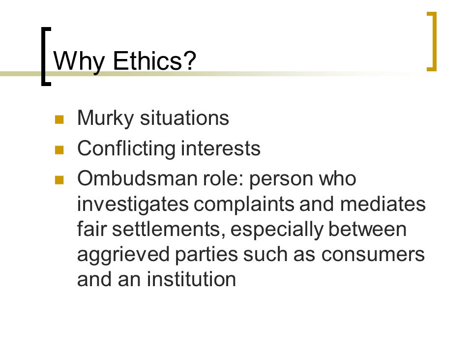 Why Ethics.