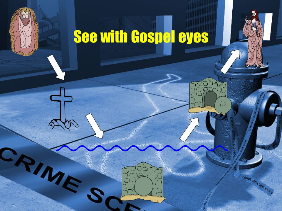 See with Gospel eyes